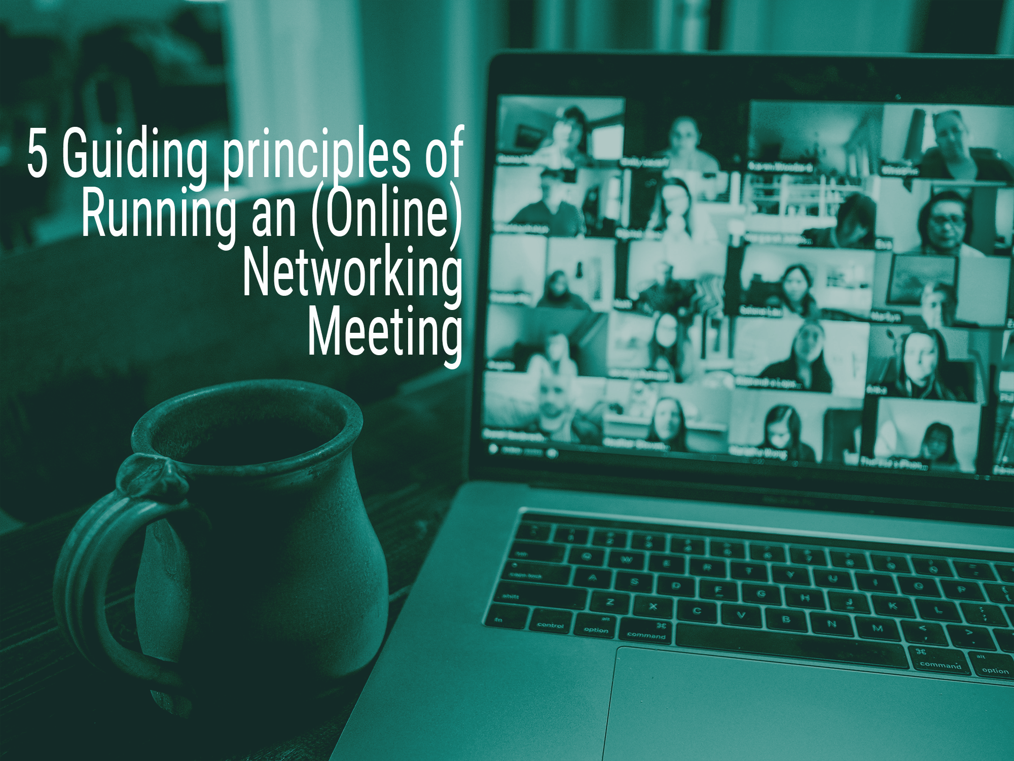 The Five Guiding Principles of Running an (Online) Networking Meeting